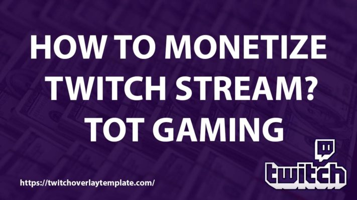 How-to-monetize-twitch-stream - TOT Gaming