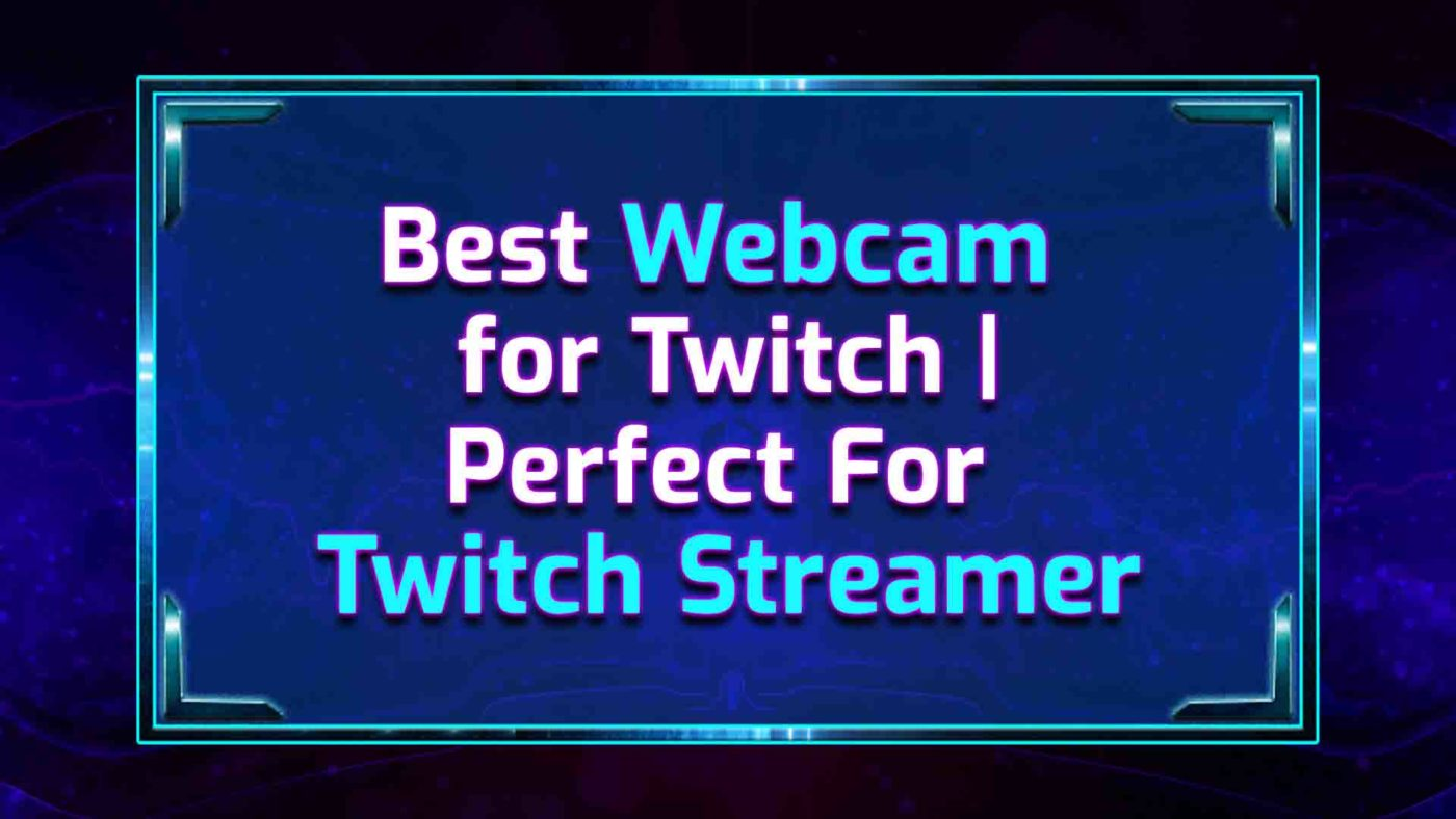 Best Webcam For Twitch
