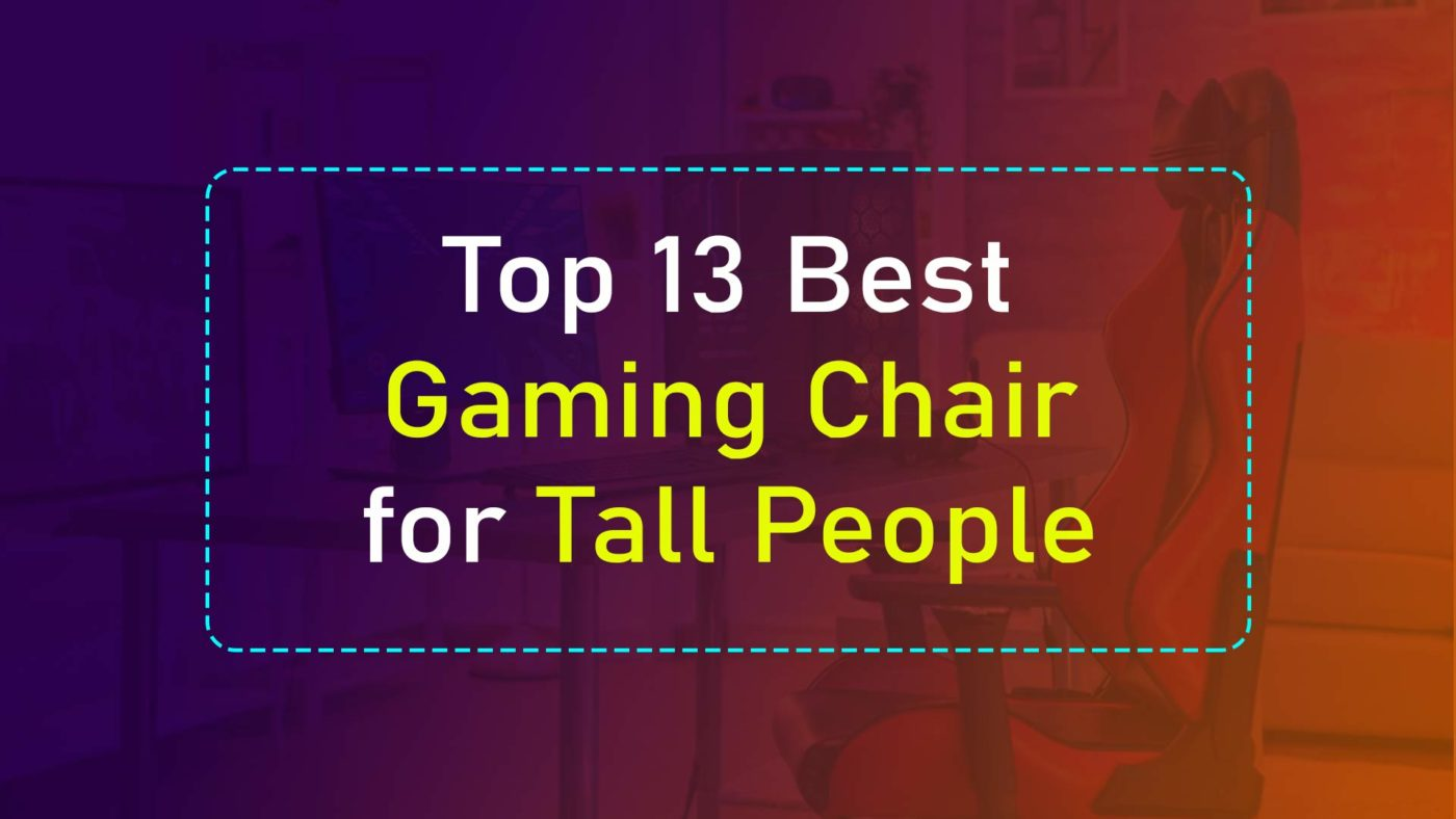 Top 13 Best Gaming Chair for Tall People